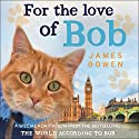 For the Love of Bob (       UNABRIDGED) by James Bowen Narrated by Kris Milnes