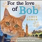 For the Love of Bob Hörbuch von James Bowen Gesprochen von: Kris Milnes