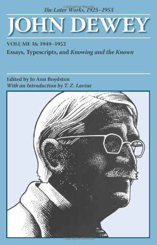 The Later Works Of John Dewey, Volume 16, 1925 - 1953: 1949 - 1952, Essays, Typescripts, And Knowing And The Known (Collected Works Of John Dewey)