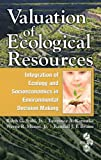 Valuation of ecological resources : integration of ecology and socioeconomics in environmental decision making : from the Society of Environmental Toxicology and Chemistry workshop on Valuation of Ecological Resources: Integration of Ecological Risk Assessment and Socio-Economics to Support Environmental Decisions, Pensacola, Florida, USA, 4-9 October 2003 /