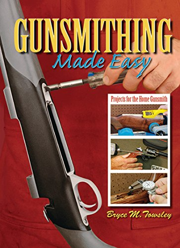 Gunsmithing Made Easy: Projects for the Home Gunsmith [Towsley, Bryce M.] (Tapa Dura)