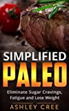 Paleo Simplified: Eliminate Sugar Cravings, Fatigue and Lose Weight