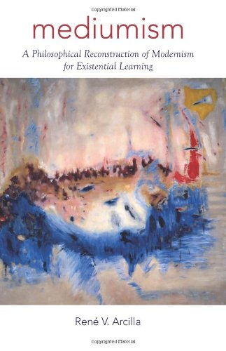 Mediumism: A Philosophical Reconstruction of Modernism for Existential Learning