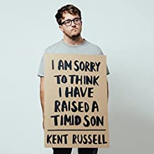 I Am Sorry to Think I Have Raised a Timid Son: Essays (       UNABRIDGED) by Kent Russell Narrated by Sean Pratt