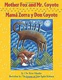 Mother Fox and Mr. Coyote / Mamá Zorra Y Don Coyote: Como Mama Zorrita Salvo A Sus Tres Bebes