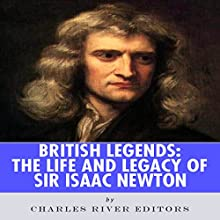 British Legends: The Life and Legacy of Sir Isaac Newton (       UNABRIDGED) by Charles River Editors Narrated by Jannie Meisberger