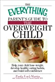 The Everything Parents Guide to the Overweight Child: Help Your Child Lose Weight, Develop Healthy Eating Habits, and Build Self-confidence (Everything®)
