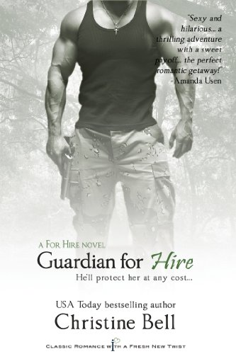 Guardian For Hire: A For Hire Novel (Entangled Indulgence) by Christine Bell