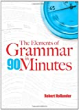 The Elements of Grammar in 90 Minutes (048648114X) by Hollander, Robert