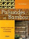 echange, troc Isao Yoshikawa - Palissades en bambou : Techniques traditionnelles de construction et d'assemblage