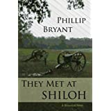 They Met At Shiloh: a Civil War Historical Fiction Novel (The Shiloh Series Book 1) ~ Phillip Bryant