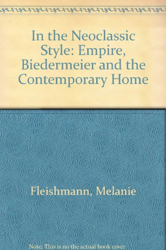 In the Neoclassic Style: Empire, Biedermeier and the Contemporary Home, Fleishmann, Melanie; Hales, Michael