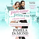 Part-Time Princess: Ladies-in-Waiting, Book 1 Audiobook by Pamela DuMond Narrated by Lesley Ann Fogle