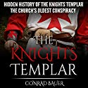 The Hidden History of the Knights Templar: The Church's Oldest Conspiracy Audiobook by Conrad Bauer Narrated by Charles D. Baker