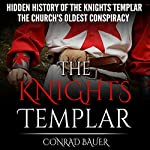 The Hidden History of the Knights Templar: The Church's Oldest Conspiracy | Conrad Bauer