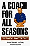 img - for A Coach for All Seasons by Wootten, Morgan, Gilbert, Bill (1997) Hardcover book / textbook / text book