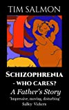 img - for Schizophrenia - Who Cares? - A Father's Story book / textbook / text book