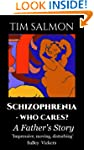 Schizophrenia - Who Cares? - A Father...