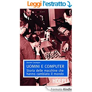 Uomini e computer: Storia delle macchine che hanno cambiato il mondo (Matematica)
