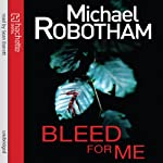 Bleed for Me (       UNABRIDGED) by Michael Robotham Narrated by Sean Barrett