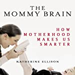 The Mommy Brain: How Motherhood Makes Us Smarter | Katherine Ellison