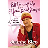 Pull Yourself Up By Your Bra Straps: And Other Quacker Wisdom ~ Jeanne Bice