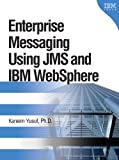 Kareem Yusuf Enterprise Messaging Using JMS and IBM WebSphere (IBM Press Book)
