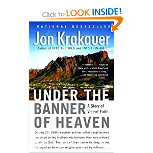 Under the Banner of Heaven: A Story of Violent Faith by Jon Krakauer
