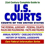img - for 21st Century Complete Guide to U.S. Courts: Courts of the United States--The Federal Judiciary, Federal Courts, Rules and Rulemaking, Facts and ... History of Federal Judgeships (CD-ROM) book / textbook / text book