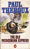 THE OLD PATAGONIAN EXPRESS: BY TRAIN THROUGH THE AMERICAS (0140054936) by PAUL THEROUX