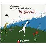Comment ses amis d�livr�rent la gazellepar Bertrand Solet