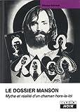 echange, troc Nikolas Schreck - LE DOSSIER MANSON Mythe et réalité d'un chaman hors-la-loi