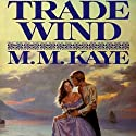 Trade Wind Audiobook by M. M. Kaye Narrated by Karen Chilton