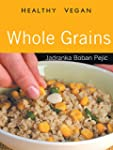 Whole Grains: Healthy Vegan