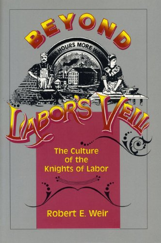 Beyond Labor's Veil: The Culture of the Knights of Labor