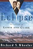 Eclipse: A Novel of Lewis and Clark (031287846X) by Wheeler, Richard S.