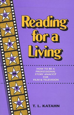 Reading for a Living : How to Be a Professional Story Analyst for Film and Television, TERRI KATAHN, T. L. KATAHN