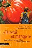 """echange, troc Paillotin Guy, Rousset Dominique - """"Tais-toi et mange !"""" L'agriculteur, le scientifique et le consommateur."""