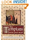 The Templars: The Dramatic History of the Knights Templar, the Most Powerful Military Order of the Crusades