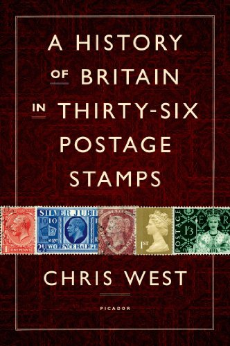 Chris West - A History of Britain in Thirty-six Postage Stamps