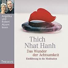 Das Wunder der Achtsamkeit: Einführung in die Meditation Hörbuch von Thich Nhat Hanh Gesprochen von: Robert Atzorn, Angelika Atzorn