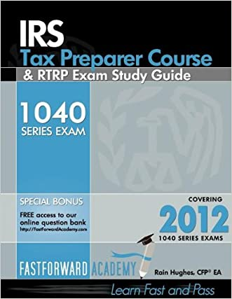 IRS Tax Preparer Course and RTRP Exam Study Guide 2012 written by Rain Hughes