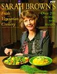 Sarah Brown's Fresh Vegetarian Cookery