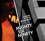 Songtexte von Mighty Six Ninety - Cheers to the Bitter End [Bonus Tracks]