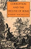 Corruption and the Decline of Rome (0300047991) by Ramsay MacMullen