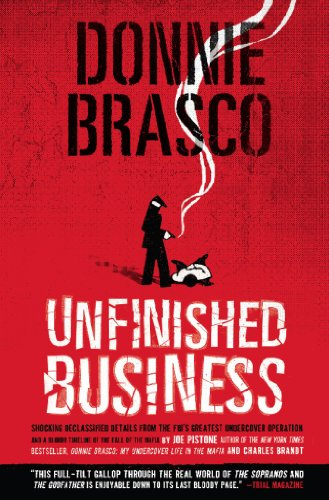 Donnie Brasco: Unfinished Business: Shocking Declassified Details from the FBI's Greatest Undercover Operation and a Bloody Timeline of: Unfinished Business ... a Bloody Timeline of the Fall of the Mafia