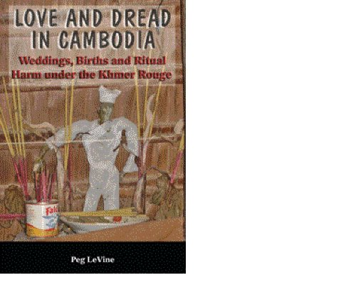 Love and Dread in Cambodia: Weddings, Births, and Ritual...