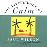 The Little Book of Calm: Secrets for Calm (0452277930) by Wilson, Paul