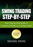 Swing Trading Step-by-Step: Your Step-by-Step Guide to Consistent Profits as a Swing Trader