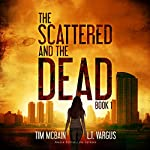 The Scattered and the Dead: A Post-Apocalyptic Series, Book 1 | Tim McBain,L.T. Vargus